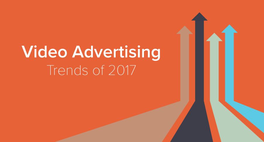 Video advertising trends 2017
